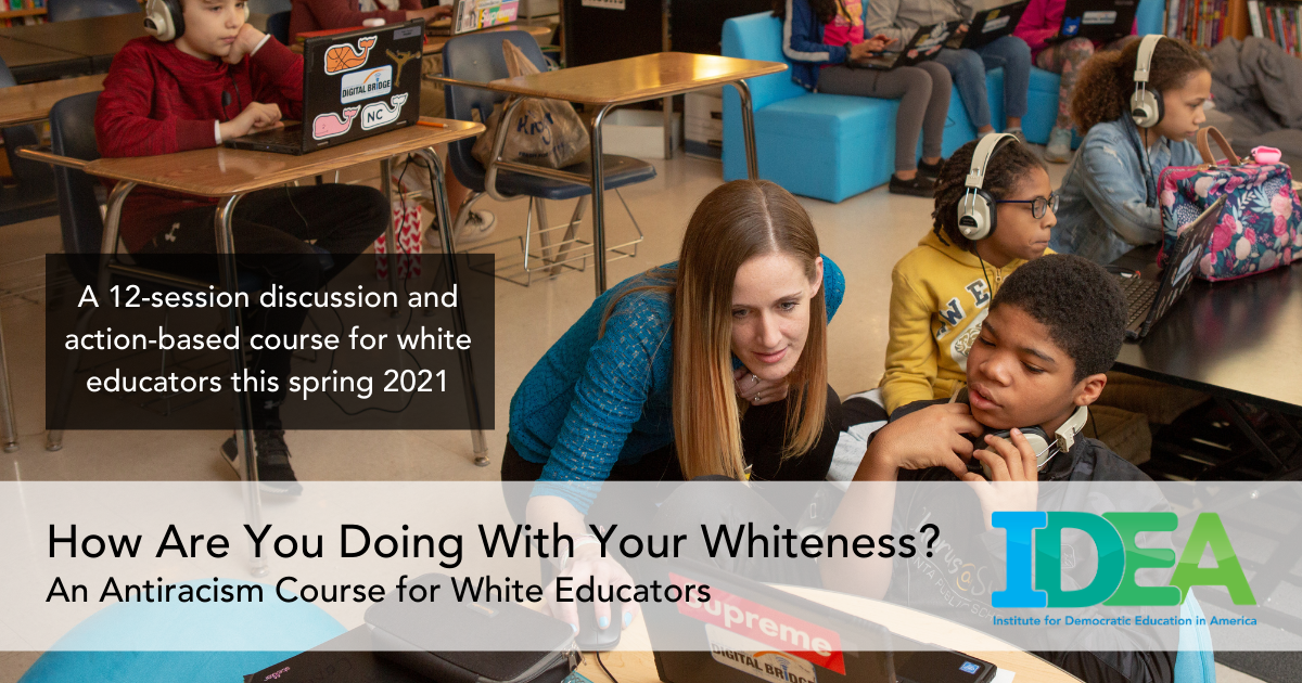 Antiracism Course for White Educators - IDEA, Spring 2021 - How Are You Doing With Your Whiteness?